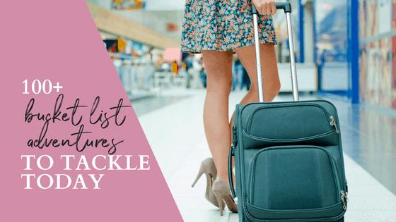 100+ bucket list adventures