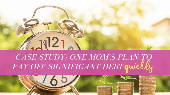 One Mom's Plan to Pay off Significant Debt Quickly